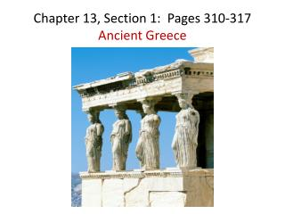 Chapter 13, Section 1:  Pages 310-317 Ancient Greece