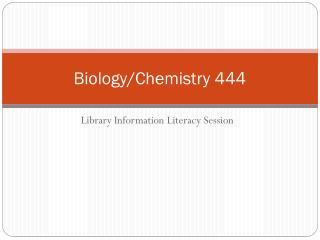 Biology/Chemistry 444