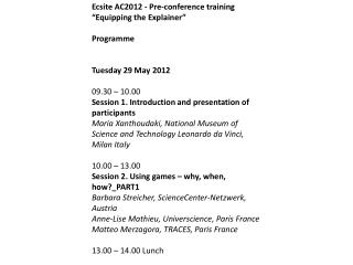 "Ecsite AC2012 - Pre-conference training ""Equipping the Explainer"" Programme  Tuesday 29 May 2012"