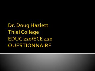 Dr. Doug Hazlett Thiel College EDUC 220/ECE 420 QUESTIONNAIRE