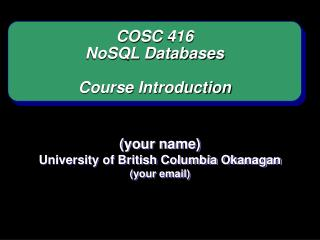 COSC 416  NoSQL Databases Course Introduction
