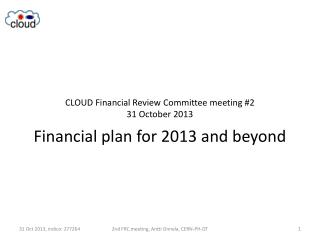 CLOUD Financial Review Committee meeting #2  31 October 2013 Financial plan for 2013 and beyond