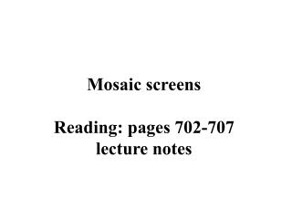 Mosaic screens  Reading: pages 702-707 lecture notes