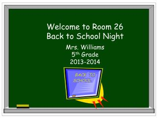 Welcome to Room  26 Back to School Night
