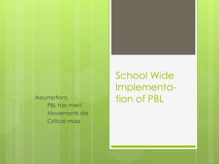 School Wide  Implementa-tion  of PBL