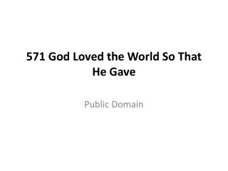 571 God Loved the World So That He Gave