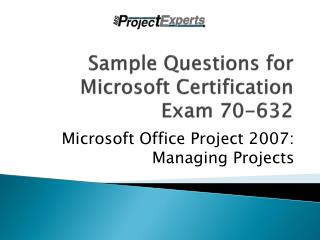 Sample Questions for Microsoft Certification Exam 70-632