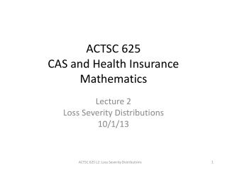 ACTSC 625 CAS and Health Insurance Mathematics