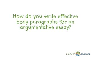 How do you write effective body paragraphs for an argumentative essay?