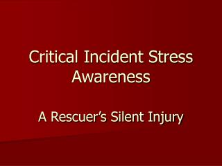 Critical Incident Stress Awareness  A Rescuer s Silent Injury