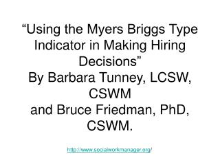 Using the Myers Briggs Type Indicator in Making Hiring Decisions  By Barbara Tunney, LCSW, CSWM  and Bruce Friedman, Ph