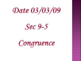 Date 03/03/09 Sec 9-5 Congruence