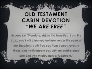 "OLD  tESTAMENT Cabin Devotion ""We Are Free"""