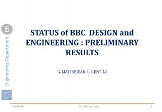 STATUS of BBC   D ESIGN  and  ENGINEERING : PRELIMINARY  RESULTS G .  MAITREJEAN, L . GENTINI