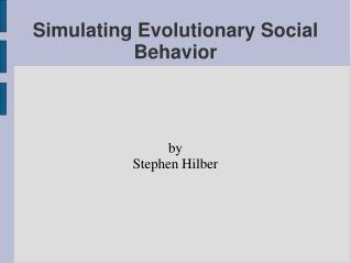 Simulating Evolutionary Social Behavior