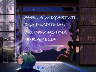 AMELIA WIDYASTUTI EGA PUSPITRIANI ERLIN AGUSTINA NUR AMELIA