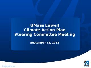 UMass Lowell  Climate Action Plan  Steering Committee Meeting September 12,  2013