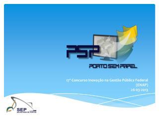 17º Concurso Inovação na Gestão Pública  Federal (ENAP) 26-03-2013
