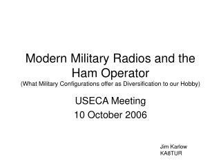 Modern Military Radios and the Ham Operator What Military Configurations offer as Diversification to our Hobby