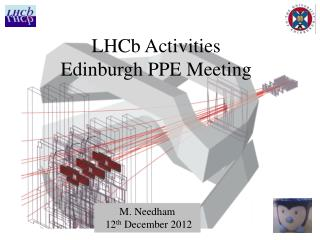 LHCb Activities Edinburgh PPE Meeting