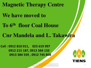 Magnetic Therapy Centre We have moved to To 6 th   floor Coal House  Cnr Mandela and L. Takawira