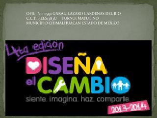 OFIC. No. 0931 GNRAL. LAZARO CARDENAS DEL RIO C.C.T. 15EES1383U     TURNO: MATUTINO