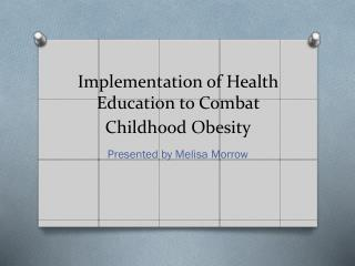 Implementation of Health Education to Combat Childhood Obesity