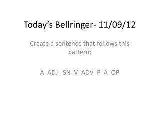 Today's  Bellringer - 11/ 09/ 12