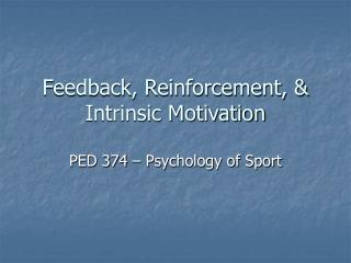 Feedback, Reinforcement,  Intrinsic Motivation