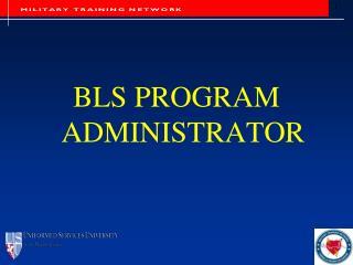 BLS PROGRAM ADMINISTRATOR