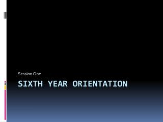 Sixth Year Orientation
