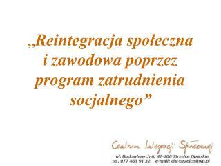 """"""" Reintegracja społeczna  i zawodowa poprzez program zatrudnienia socjalnego"""""""