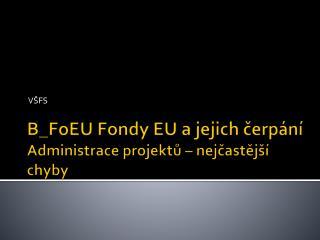 B_FoEU Fondy  EU a  jejich ?erp�n� Administrace projekt? � nej?ast?j�� chyby