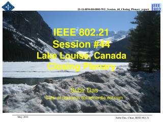 IEEE 802.21 Session #44 Lake Louise, Canada   Closing Plenary