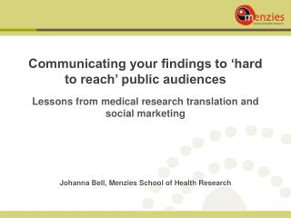 Communicating your findings to 'hard to reach' public audiences