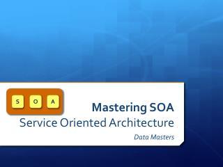 Mastering SOA Service Oriented Architecture