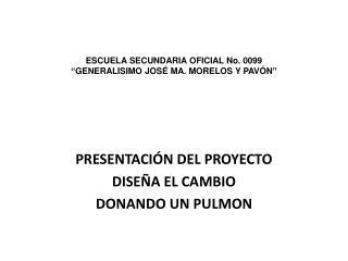 """ESCUELA SECUNDARIA OFICIAL No. 0099 """"GENERALISIMO JOSÉ MA. MORELOS Y PAVÓN"""""""