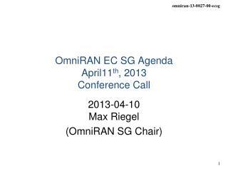 OmniRAN EC SG Agenda April 11 th , 2013 Conference Call