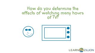 How do you determine the affects of watching many hours of TV?