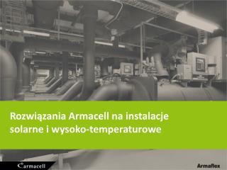 Rozwiązania  Armacell  na instalacje solarne i wysoko-temperaturowe