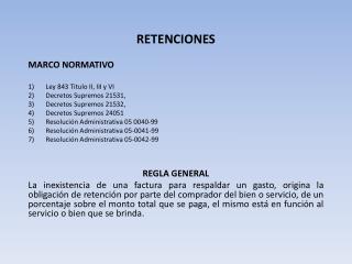 RETENCIONES MARCO NORMATIVO Ley  843 Titulo II, III y  VI Decretos  Supremos 21531,