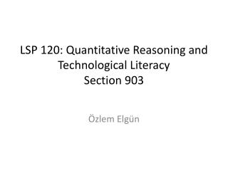 LSP 120: Quantitative Reasoning and Technological Literacy  Section  903