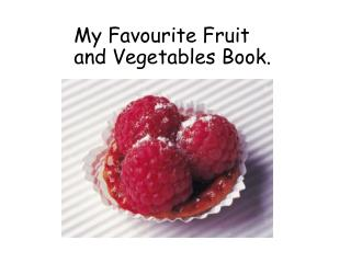My Favourite Fruit and Vegetables Book.