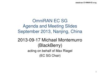 OmniRAN EC SG  Agenda and Meeting Slides September 2013,  Nanjing, China