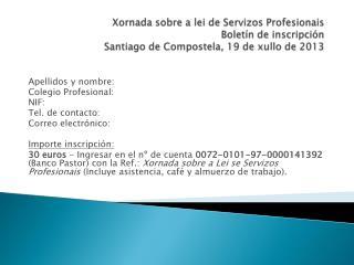 Apellidos y nombre: Colegio Profesional: NIF: Tel. de contacto: Correo electrónico: