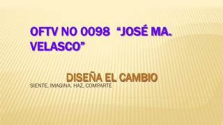 "oftv no 0098  ""José ma. Velasco"""