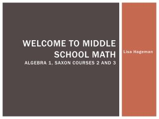 Welcome to Middle School math Algebra 1, Saxon Courses 2 and 3