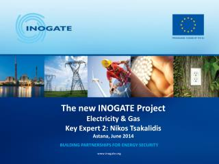 The new INOGATE Project Electricity & Gas Key Expert 2: Nikos  Tsakalidis Astana, June 2014