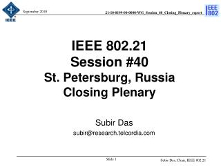 IEEE 802.21 Session  # 40 St. Petersburg, Russia Closing Plenary