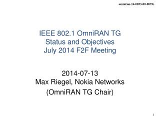 IEEE 802.1 OmniRAN TG Status and Objectives July 2014 F2F Meeting